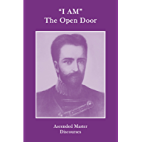 """""""I AM"""" The Open Door: Ascended Master Discourses"""