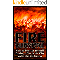 Fire Survival: How to Protect Yourself During a Fire in the City and in the Wilderness: (Urban Survival, Wilderness Survival, Prepping)