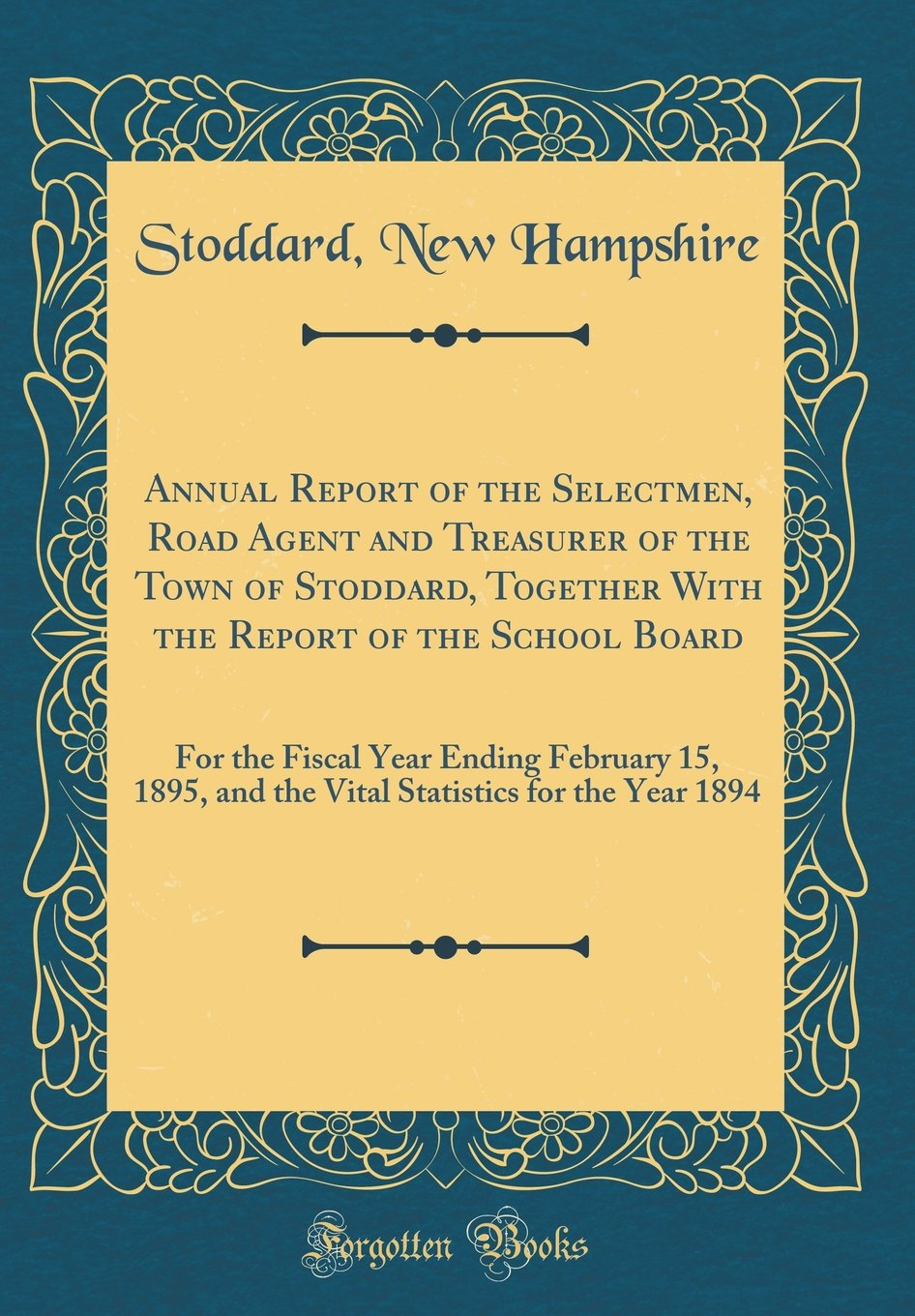 Annual Report of the Selectmen, Road Agent and Treasurer of the Town of Stoddard, Together With the Report of the School Board: For the Fiscal Year ... for the Year 1894 (Classic Reprint) pdf epub