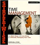 Streetwise Time Management: Get More Done With Less Stress by Efficiently Managing Your Time