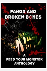 Fangs and Broken Bones: A Feed Your Monster Anthology Kindle Edition