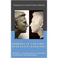 MANUALE DI SCULTURA MODELLATA FIGURATIVA: METODI E TECNICHE