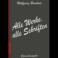Wolfgang Borchert: Alle Werke, alle Schriften [Draußen vor der Tür; Die Hundeblume; Das ist unser Manifest; u.v.a.]
