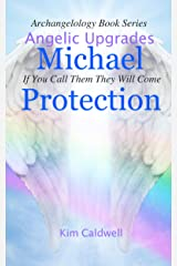 Archangelology Michael Protection: If You Call Them They Will Come (Archangelology Book Series Angelic Upgrades 1) Kindle Edition