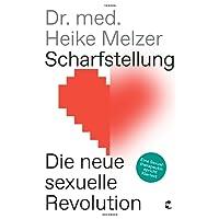 Scharfstellung: Die neue sexuelle Revolution - Eine Sexualtherapeutin spricht Klartext