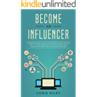 Become an Influencer: The Beginner's Guide to Create your Personal Brand on Social Media, Tips for Blogging like an Expert and Make Money Online Fast with Best Affiliate Marketing Strategies