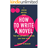 How to Write a Novel: That will sell well and satisfy your inner artist (Jericho Writers Guide)