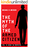The Myth of the Armed Citizen (Guns in America Book 6)