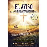El Aviso: Testimonios y profecías sobre la Iluminación de Conciencia (Spanish Edition)