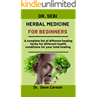 Dr. Sebi Herbal medicine for beginners: A complete list of different healing herbs for different health conditions for…