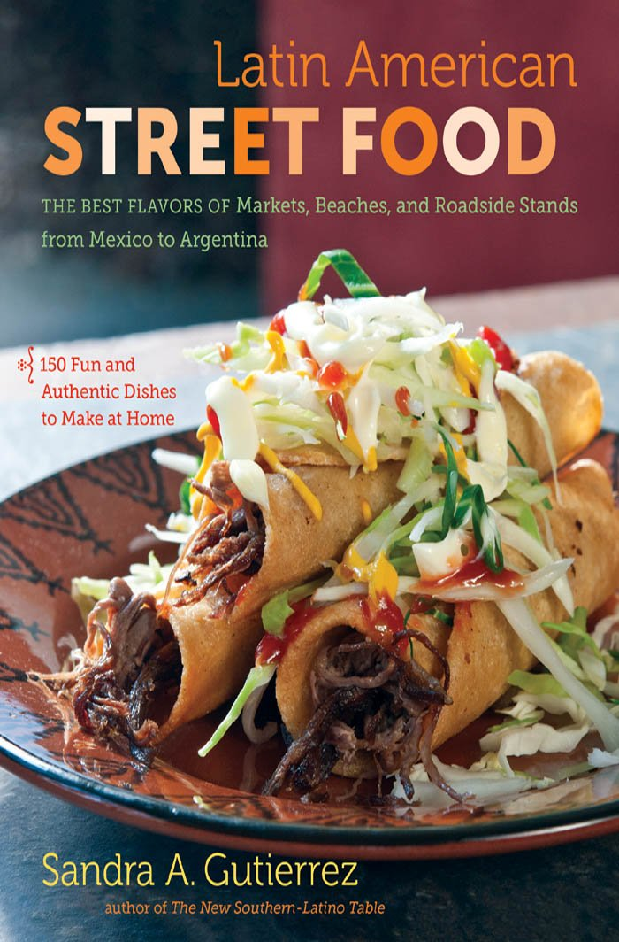 Latin American Street Food: The Best Flavors of Markets, Beaches, and Roadside Stands from Mexico to Argentina pdf