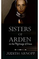 Sisters of Arden: on the Pilgrimage of Grace Kindle Edition