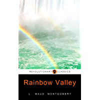 Rainbow Valley: FREE Rilla Of Ingleside By Lucy Maud Montgomery (Active TOC, Active Footnotes, Unabridged, Illustrated)