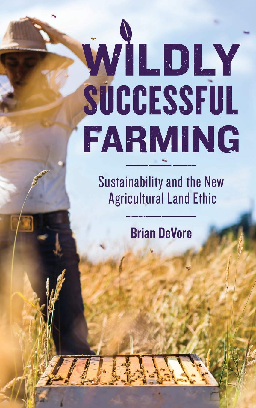 Download Wildly Successful Farming: Sustainability and the New Agricultural Land Ethic pdf epub
