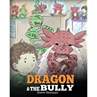Dragon and The Bully: Teach Your Dragon How To Deal With The Bully. A Cute Children Story To Teach Kids About Dealing…