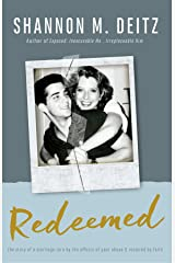 REDEEMED: The Story of a Marriage Torn by the Effects of Past Abuse & Restored by Faith Kindle Edition