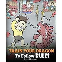Train Your Dragon To Follow Rules: Teach Your Dragon To NOT Get Away With Rules. A Cute Children Story To Teach Kids To Understand The Importance of Following Rules.: Volume 11 (My Dragon Books)