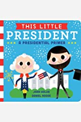 This Little President: A Presidential Primer Kindle Edition