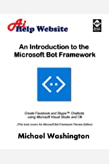 An Introduction to the Microsoft Bot Framework: Create Facebook and Skype Chatbots using Microsoft Visual Studio and C# Kindle Edition