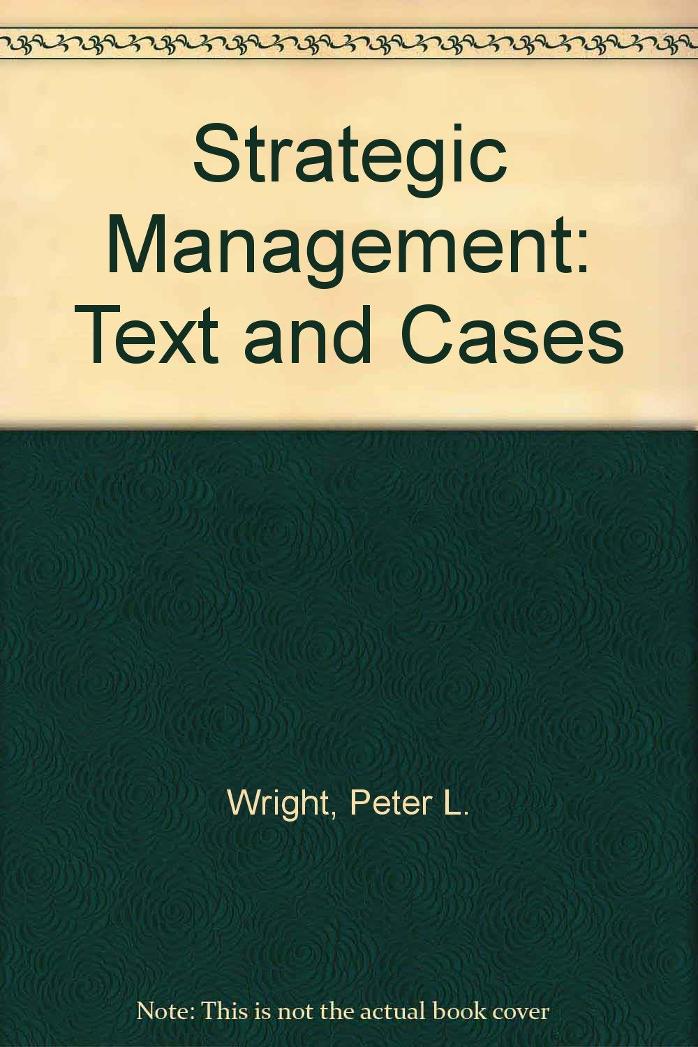 Strategic Management: Text and Cases: Amazon co uk: Peter L  Wright