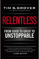 Relentless: From Good to Great to Unstoppable (Tim Grover Winning Series) Kindle Edition