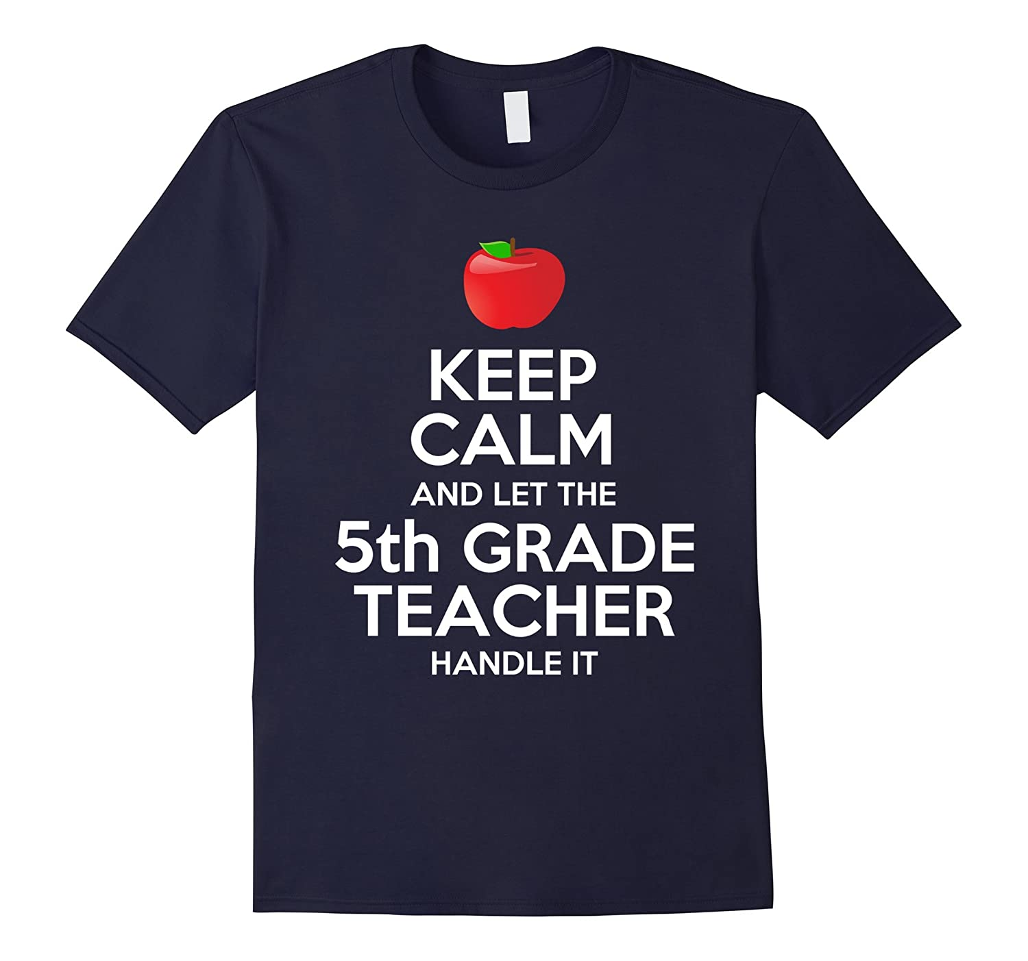 Keep Calm And Let The 5th Grade Teacher Handle It T-Shirt-TD
