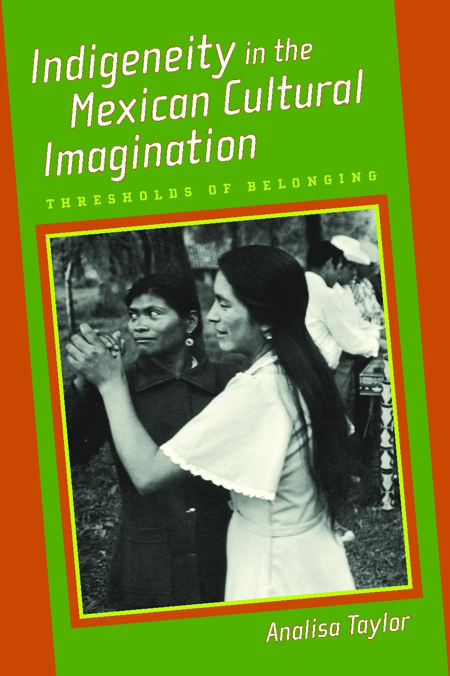 Indigeneity in the Mexican Cultural Imagination: Thresholds of Belonging ebook