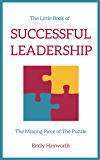 The Little Book of Successful Leadership: The Missing Piece of the Puzzle
