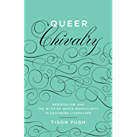 Queer Chivalry: Medievalism and the Myth of White Masculinity in Southern Literature (Southern Literary Studies) book cover