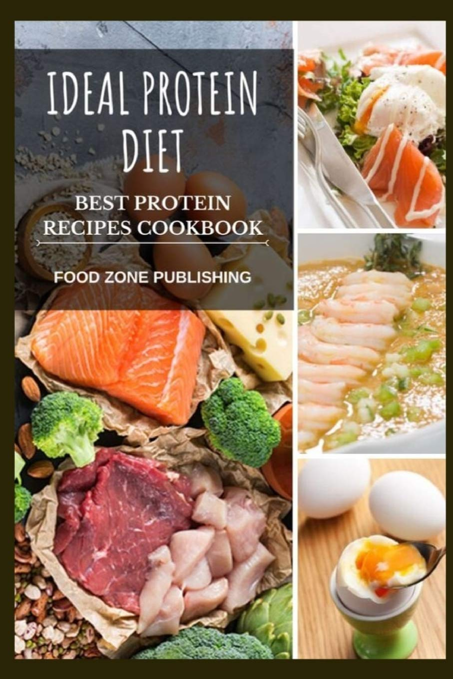 Ideal Protein Diet: Best Protein Recipes Cookbook: Zone Publishing