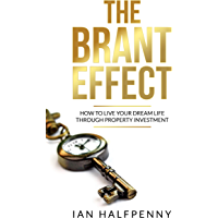 The Brant Effect: How to Live Your Dream Life through Property Investment