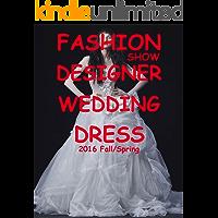 Fashion Show Designer Wedding Dress 2016 Fall/Spring (Designer Wedding Dresses Book 1)