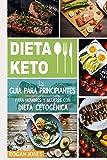 Dieta Keto: La Guía para Principiantes para Hombres y Mujeres con Dieta Cetogénica (Dieta Keto, Plan Cetogénico, Pérdida de Peso, Dieta para La Pérdida de Peso, Guía para Principiantes)