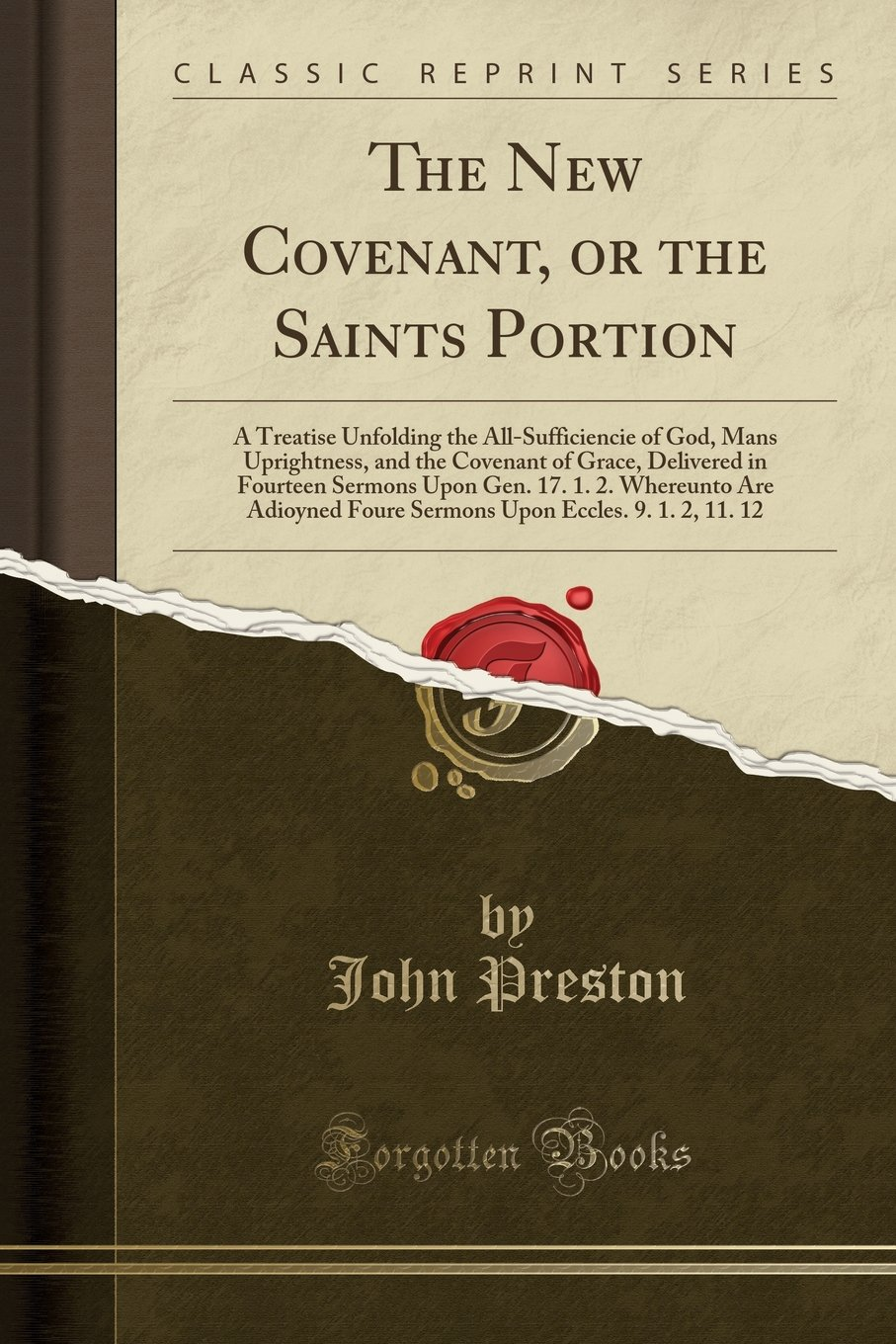 The New Covenant, or the Saints Portion: A Treatise Unfolding the All-Sufficiencie of God, Mans Uprightness, and the Covenant of Grace, Delivered in ... Foure Sermons Upon Eccles. 9. 1. 2, 11. 12 ebook