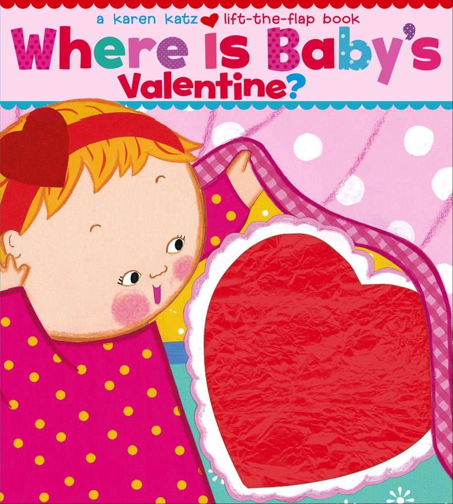 where is babys valentine a lift the flap book karen katz 9781416909712 amazoncom books