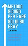 Metodo Sicuro Per fare Soldi Su Ebay - Come Guadagnare Online