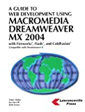 A Guide To Web Development Using Macromedia Dreamweaver MX 2004: With Firework, Flash, and Coldfusion