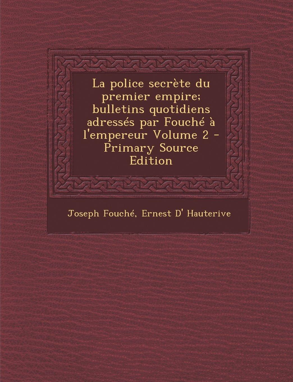 Download La police secrète du premier empire; bulletins quotidiens adressés par Fouché à l'empereur Volume 2 - Primary Source Edition (French Edition) ePub fb2 ebook