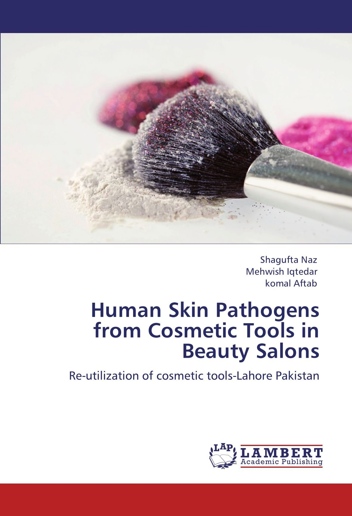 Human Skin Pathogens from Cosmetic Tools in Beauty Salons: Re-utilization of cosmetic tools-Lahore Pakistan pdf epub