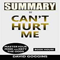 Summary of Can't Hurt Me: Master Your Mind and Defy the Odds by David Goggins