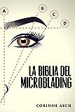 La Biblia Del Microblading: Profundiza en tu conocimiento del tatuaje de cejas llamado microblading