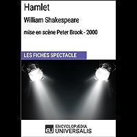 Hamlet (WilliamShakespeare-mise en scène Peter Brook-2000): Les Fiches Spectacle d'Universalis (French Edition)