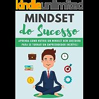 MINDSET do Sucesso: Aprenda como cultivar um MINDSET bem sucedido para se tornar um empreendedor incrível!