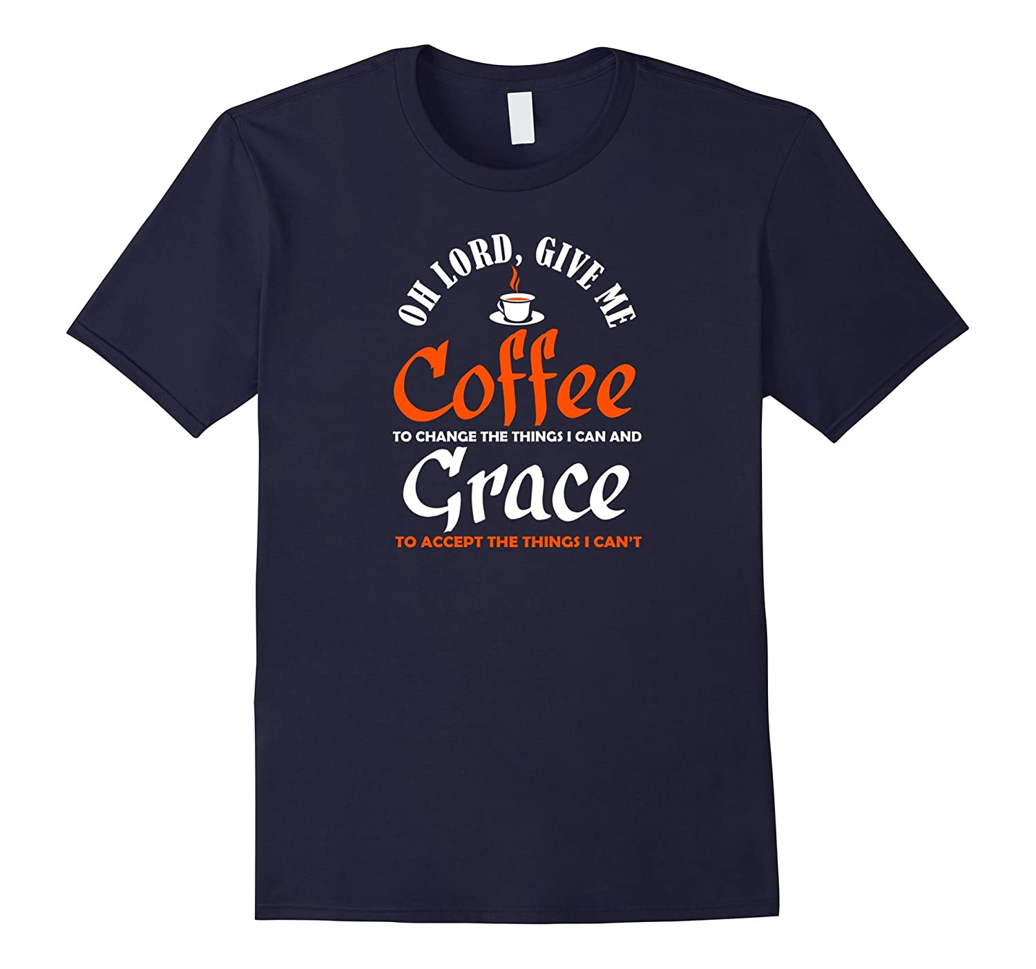 Christian Lord Give Me Coffee and Grace Serenity Prayer Tee-TD