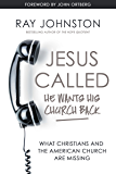 Jesus Called – He Wants His Church Back: What Christians and the American Church are Missing