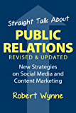 Straight Talk About Public Relations, Revised and Updated: New Strategies on Social Media and  Content Marketing