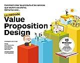La méthode Value Proposition Design : Comment créer les produits et les services que veulent vos clients