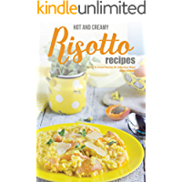 Hot and Creamy Risotto Recipes: How to Cook Risotto 30 Delicious Ways (English Edition)