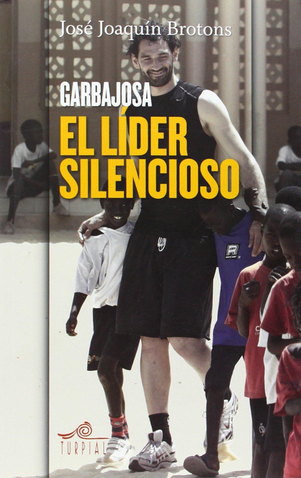 Garbajosa, el lider silencioso (Mirador) Tapa blanda – 31 may 2014 Jose Joaquin Brotons Turpial 8495157713 Basketball