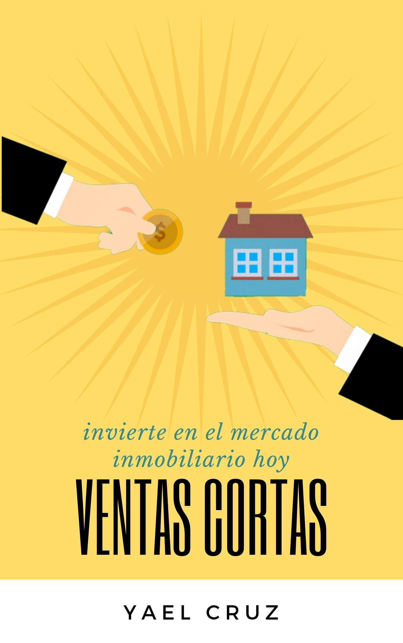Ventas Cortas: Invierte en el mercado inmobiliario hoy (Spanish Edition)